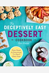 The Deceptively Easy Dessert Cookbook: Simple Recipes for Extraordinary No-Bake & Baked Sweets Kindle Edition