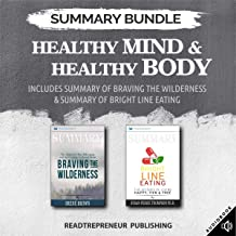 Summary Bundle: Healthy Mind & Healthy Body: Readtrepreneur Publishing: Includes Summary of Braving the Wilderness & Summary of Bright Line Eating