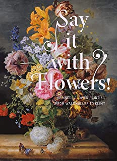 Say It with Flowers!: Viennese Flower Painting from Waldmüller to Klimt
