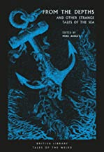 From the Depths: And Other Strange Tales of the Sea (British Library Tales of the Weird Book 1)