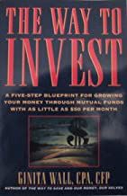 The Way to Invest: A Five-Step Blueprint for Growing Your Money Through Mutual Funds, With As Little As $50 Per Month