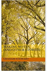 Making Notes (and Other Stories) Kindle Edition