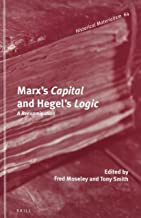 Marx's Capital and Hegel's Logic: A Reexamination (Historical Materialism Book)