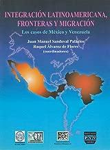Integracion latinoamericana, fronteras y migracion. Los casos de Mexico y Venezuela (Spanish Edition)