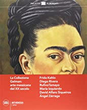 La collezione Gelman: arte messicana del XX secolo. Frida Kahlo, Diego Rivera, Rufino Tamayo, Marfa Izquierdo, David Alfaro Siqueiros, Angel Zarraga (Arte moderna. Cataloghi)