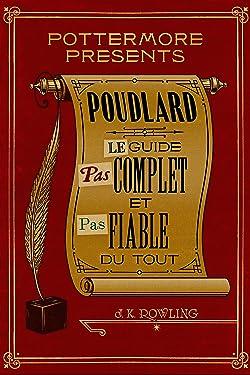 Poudlard: le guide pas complet et pas fiable du tout (Pottermore Presents t. 3) (French Edition)