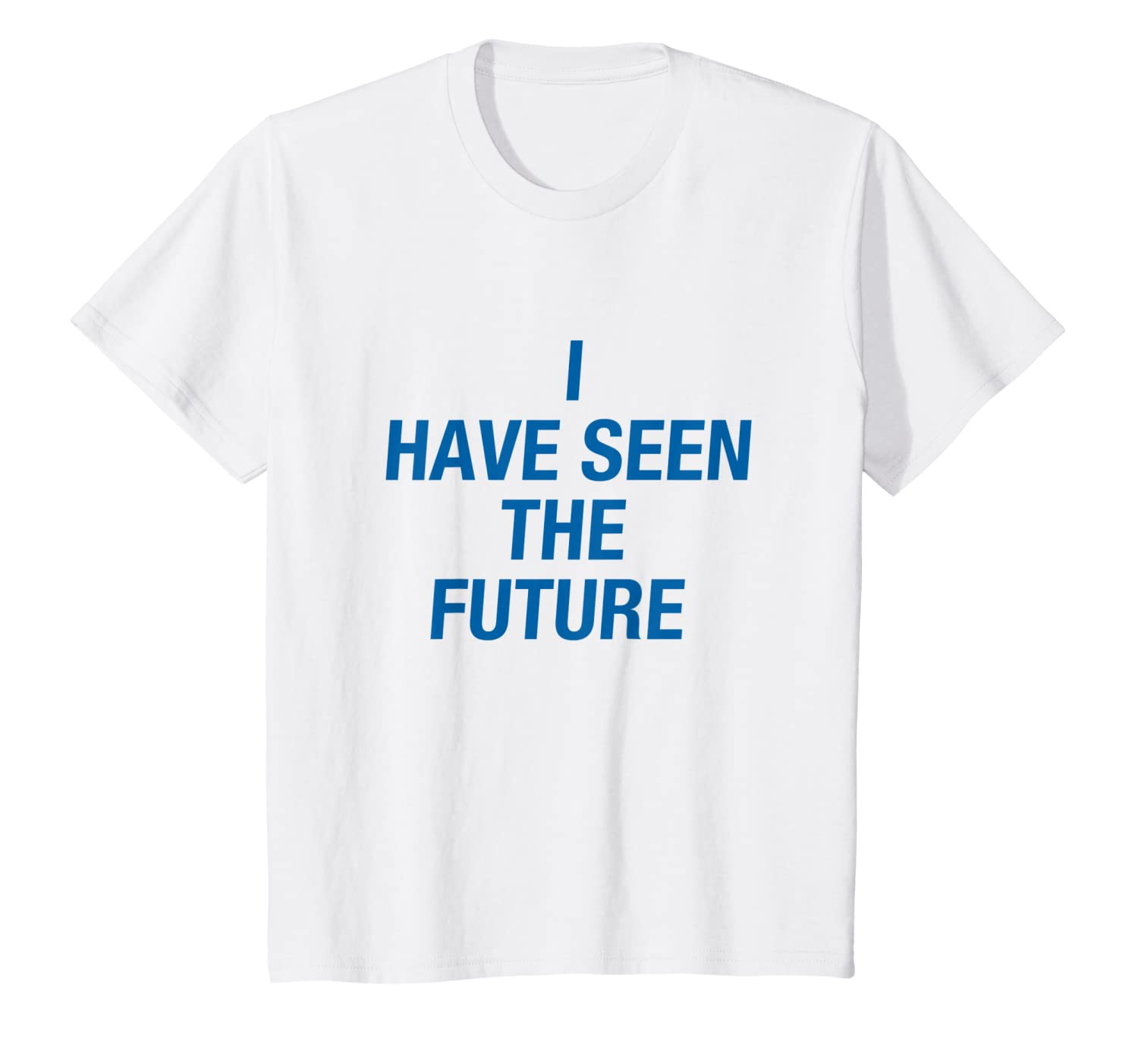 400ccb77 Amazon.com: I Have Seen The Future T-shirt: Clothing