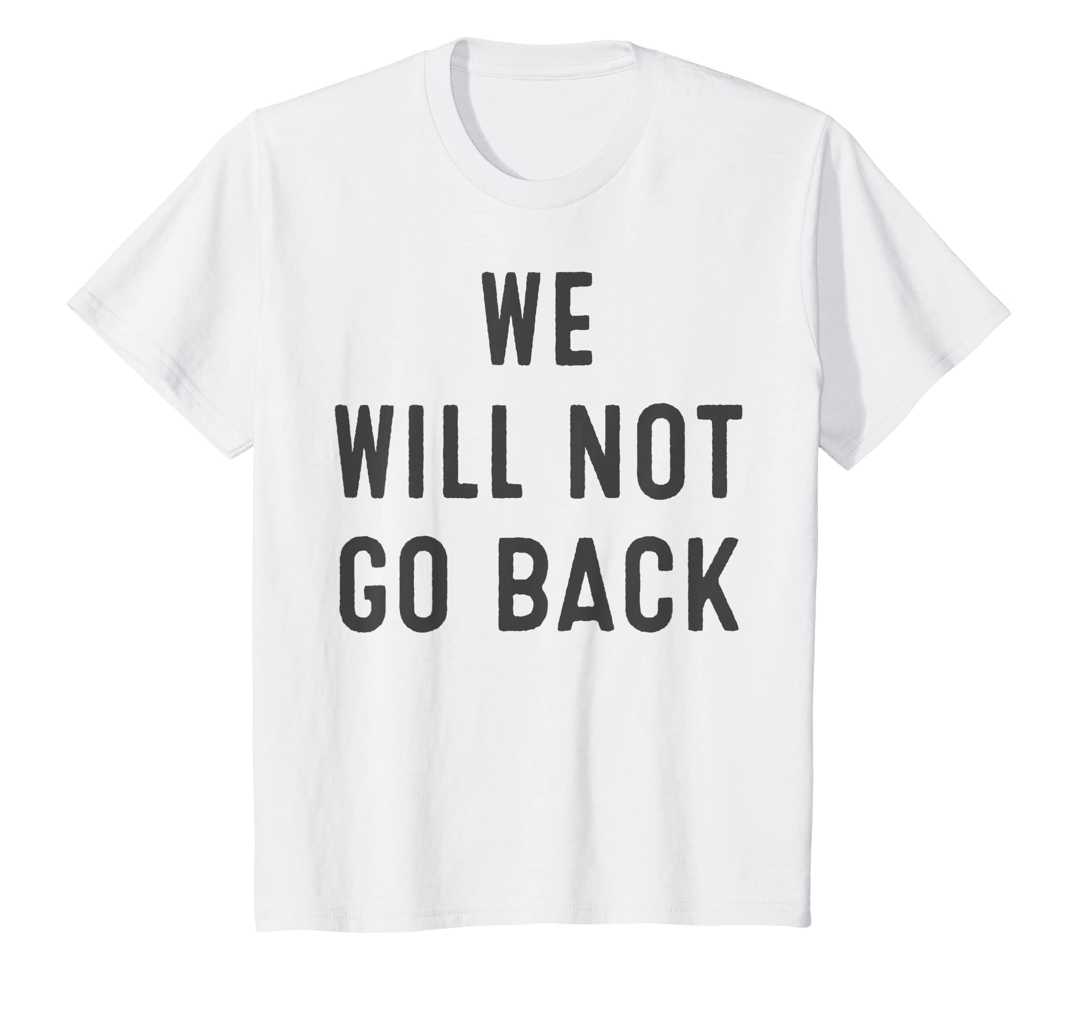 0606a6ae Amazon.com: We Will Not Go Back Tshirt #womenwearwhite: Clothing