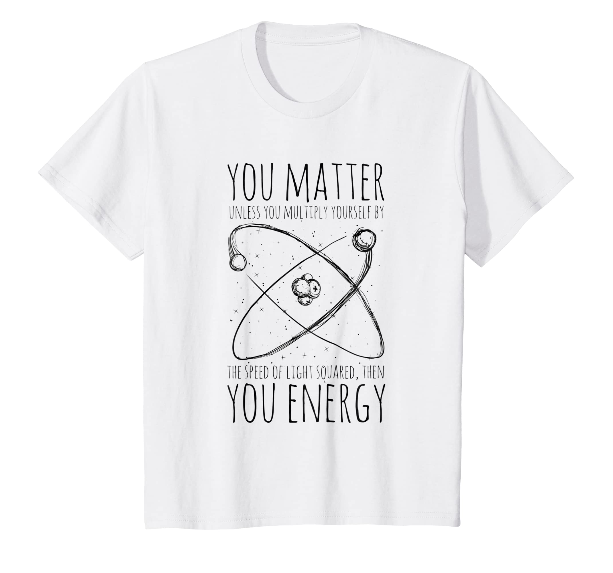 c5ab04edf6b Amazon.com  You Matter You Energy Quote Science Nerd T-Shirt  Clothing