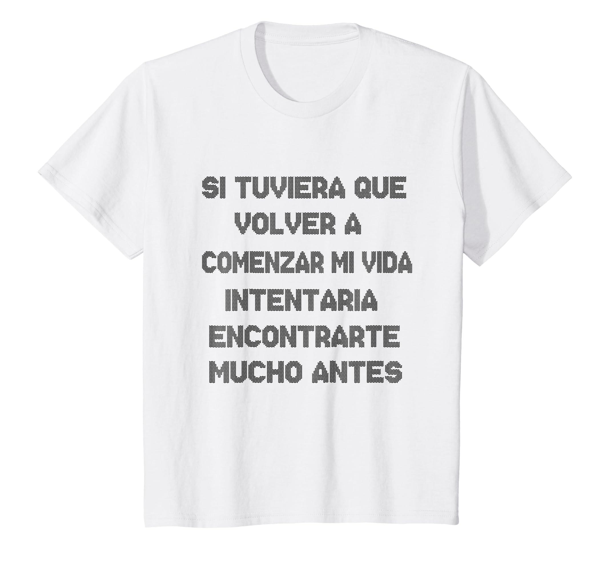 Amazon.com: Si Tuviera Que Volver a Comenzar mi Vida. Camiseta Espanol: Clothing
