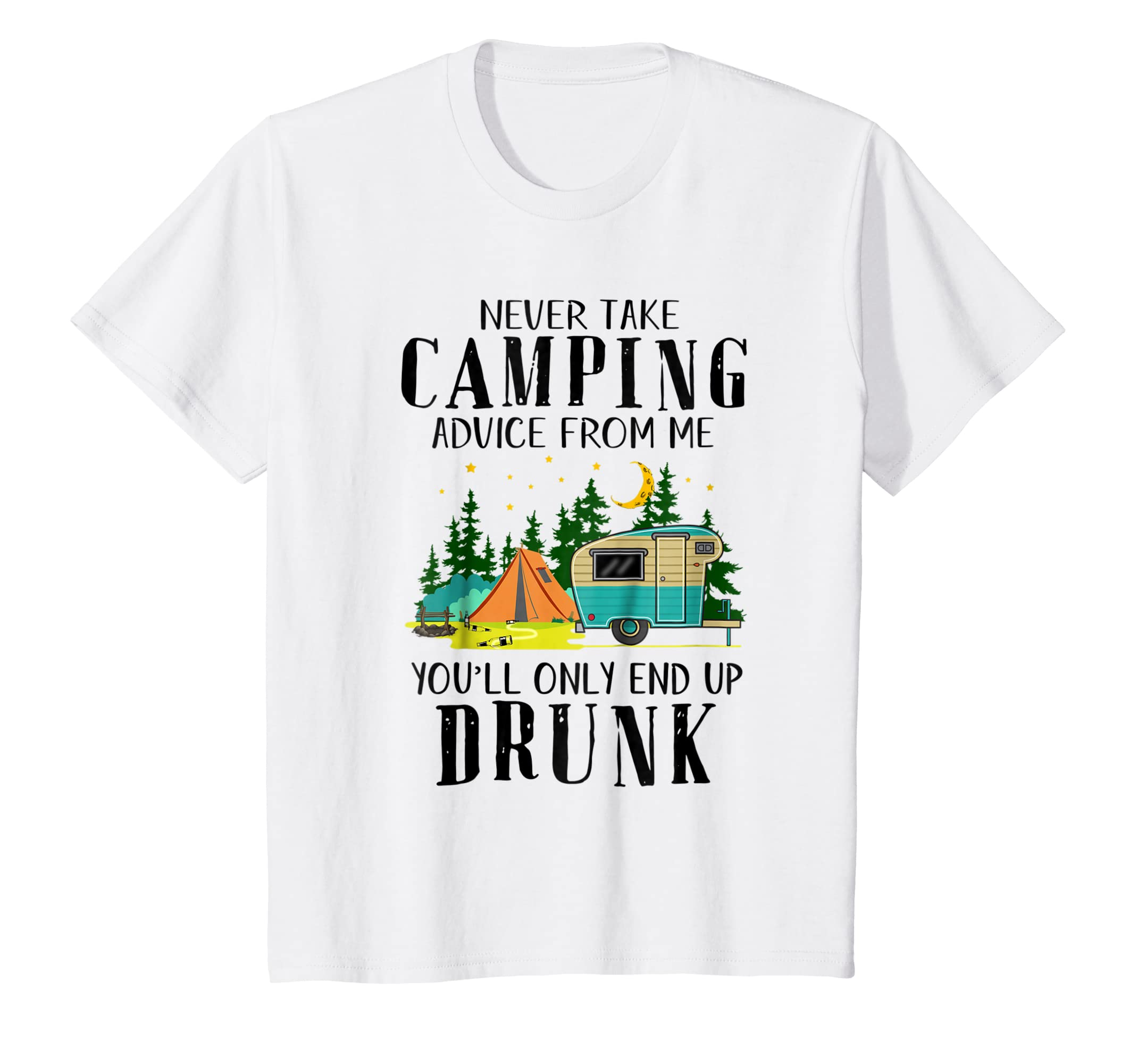 47dbd786e Amazon.com: NEVER TAKE CAMPING ADVICE FROM ME - Caming Drunk Men Woman T:  Clothing