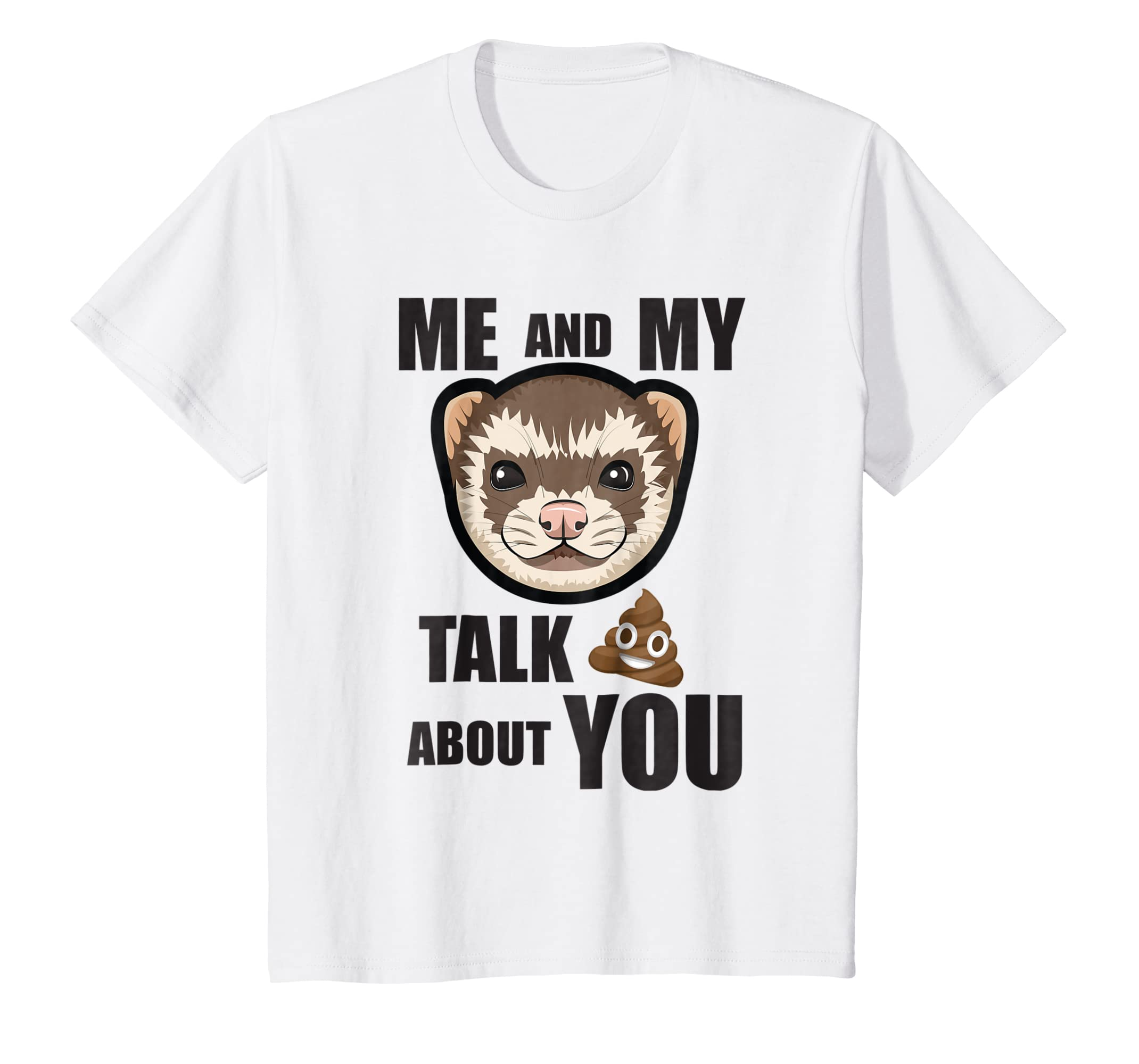 320ace433 Amazon.com: Me And My Ferret Talk Crap About You: Funny Ferret T Shirt:  Clothing