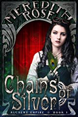 Chains of Silver: a Teen Steampunk Romance Novel (Alchemy Empire Book 1) Kindle Edition