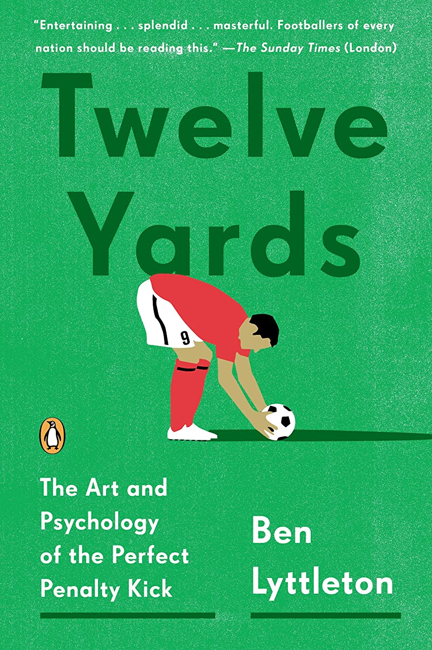 リングバック再生潤滑するTwelve Yards: The Art and Psychology of the Perfect Penalty Kick (English Edition)