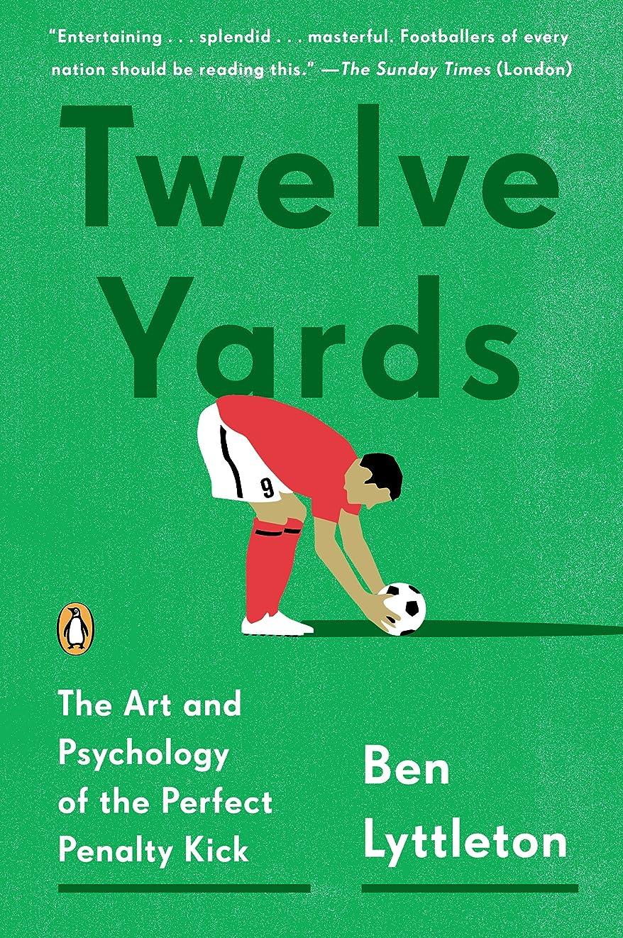 メトリック感謝している発言するTwelve Yards: The Art and Psychology of the Perfect Penalty Kick (English Edition)