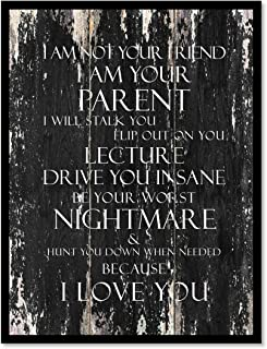 I Am Not Your Friend I Am Your Parent I Will Stalk You Flip Out On You Lecture Drive You Insane Be Your Worst Nightmare Motivation Quote Saying Canvas Print Home Decor Wall Art Gift Ideas, Black Frame, Black, 13