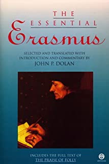 The Essential Erasmus: Includes the Full Text of The Praise of Folly