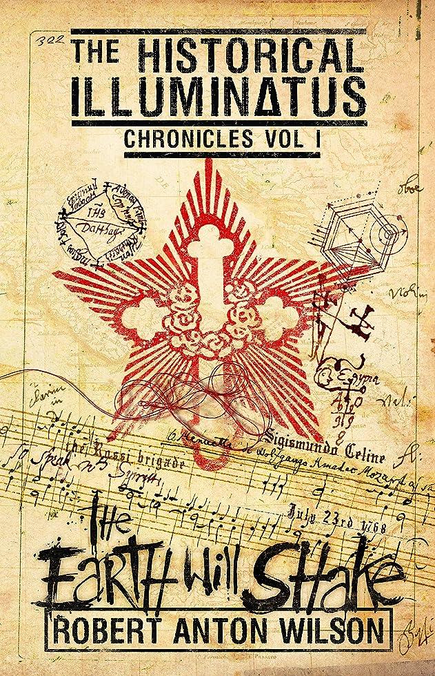 不透明な満たす酔ったThe Earth Will Shake: Historical Illuminatus Chronicles Volume 1 (The Historical Illuminatus Chronicles) (English Edition)