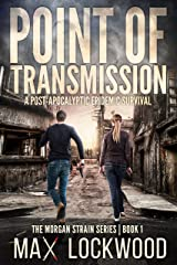 Point Of Transmission: A Post-Apocalyptic Epidemic Survival (The Morgan Strain Series Book 1) Kindle Edition