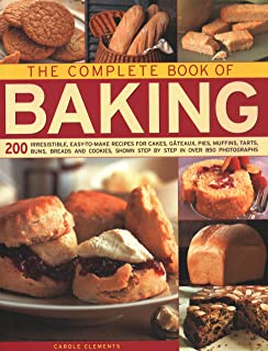 The Complete Book of Baking: 200 irresistible, easy-to-make recipes for cakes, gateaux, pies, muffins, tarts, buns, breads...