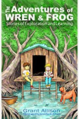 The Adventures of Wren and Frog: Stories of Exploration and Learning (The Adventures of Wren & Frog) Kindle Edition