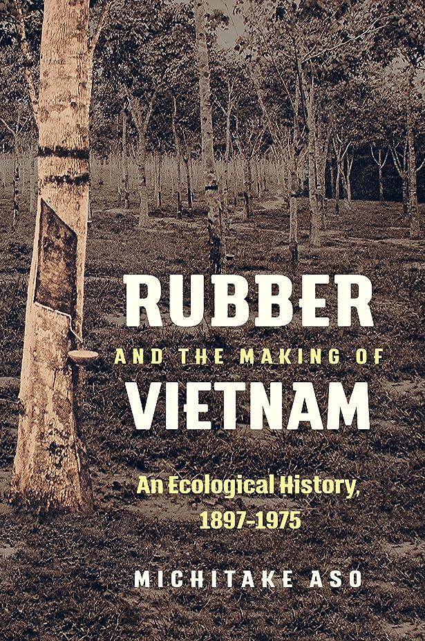 断言する指定迫害Rubber and the Making of Vietnam: An Ecological History 1897-1975 (Flows, Migrations, and Exchanges)