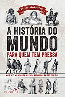 A história do mundo para quem tem pressa: Mais de 5 mil anos de história resumidos em 200 páginas! (Série Para quem Tem Pr...