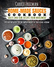 Home-made sauces cookbook: sauces and rubs recipes from Worldwide: Spectacular guide for the improvement of your dishes at home.