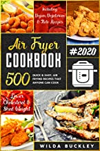 Air Fryer Cookbook #2020: 500 Quick & Easy Air Frying Recipes that Anyone Can Cook on a Budget | Lower Cholesterol & Shed Weight