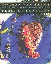 Norman Van Aken's Feast of Sunlight: 200 Inspired Recipes from the Master of New World Cuisine