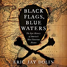 Black Flags, Blue Waters: The Epic History of America's Most Notorious Pirates PDF
