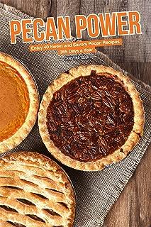 Pecan Power: Enjoy 40 Sweet and Savory Pecan Recipes – 365 Days a Year
