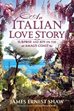 An Italian Love Story: Surprise and Joy on the Amalfi Coast (Italian Journeys Book 2)