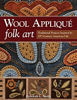 Wool Appliqué Folk Art: Traditional Projects Inspired by 19th-Century American Life