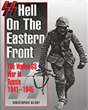 SS: Hell on the Eastern Front – The Waffen SS War in Russia 1941 - 1945