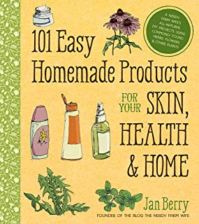 101 Easy Homemade Products for Your Skin, Health & Home: A Nerdy Farm Wife's All-Natural DIY Projects Using Commonly Found Herbs, Flowers & Other Plants