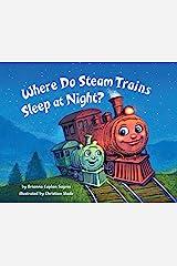 Where Do Steam Trains Sleep at Night? (Where Do...Series) Kindle Edition