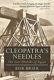 Cleopatra's Needles: The Lost Obelisks of Egypt (Bloomsbury Egyptology)