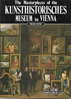 The Masterpieces of the Kunsthistorisches: Museum in Vienna