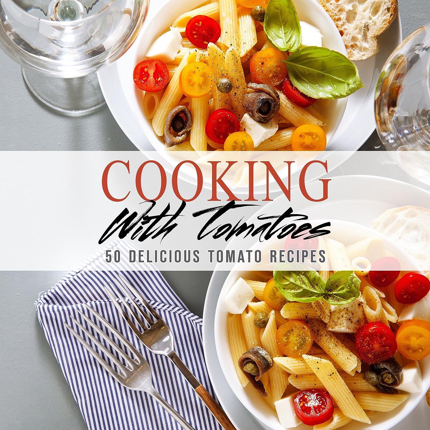 通常高潔なダイヤルCooking with Tomatoes: 50 Delicious Tomato Recipes (English Edition)