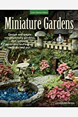 Miniature Gardens: Design and create miniature fairy gardens, dish gardens, terrariums and more-indoors and out Kindle Edition