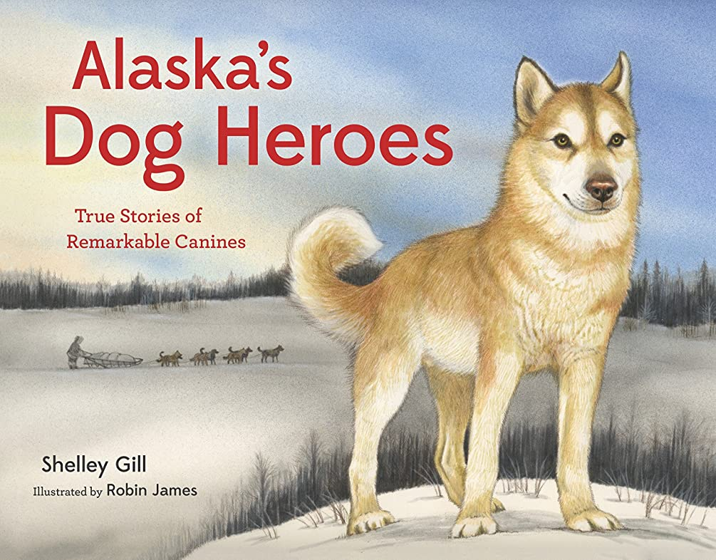 Alaska's Dog Heroes: True Stories of Remarkable Canines (PAWS IV)
