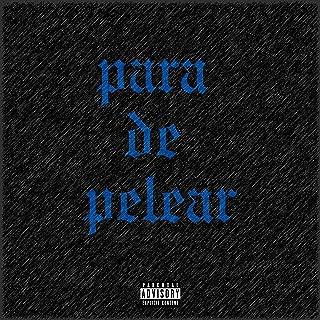 Para de Pelear [Explicit]