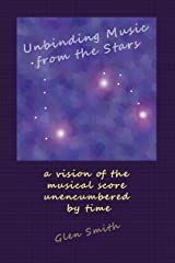 Unbinding Music from the Stars: a vision of the musical score unencumbered by time Kindle Edition
