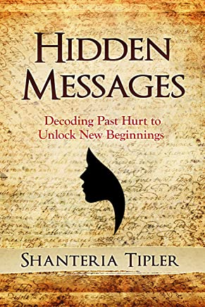 Hidden Messages: Decoding Past Hurt To Unlock New Beginnings