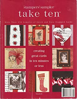 The Stampers' Sampler Take Ten, More Than 450 Samples of Quick and Easy Stamped Cards, Creating Great Cards in Ten Minutes or Less (Vol. III)
