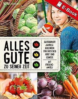 Alles Gute zu seiner Zeit: Saisonaler Jahreskalender für frisches Obst und Gemüse (German Edition)