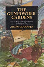 The Gunpowder Gardens or, A Time for Tea: Travels Through India and China in Search of Tea
