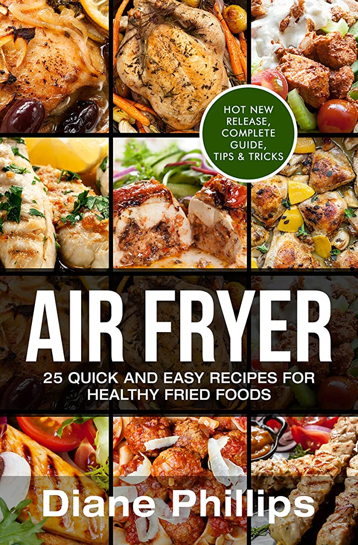 Air Fryer: 25 Quick And Easy Recipes For Healthy Fried Foods (English Edition)