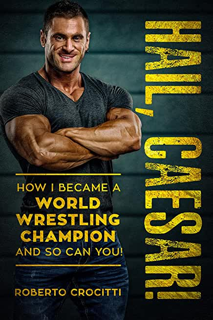 Hail, Caesar! : How I Became A World Wrestling Champion And So Can You! (English Edition)